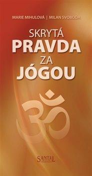 Skrytá pravda za jógou - Marie Mihulová, M. Svoboda