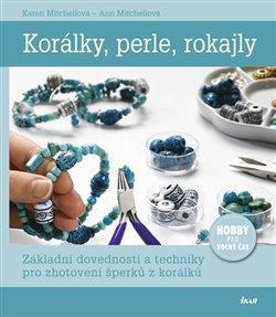Korálky, perle, rokajly - Karen Mitchellová, Ann Mitchellová