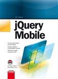 jQuery Mobile (Vytvoření plně funkční mobilní aplikace. Nasazení aplikace do příslušného obchodu. Referenční manuál komponent a API.) - obálka
