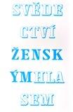 Svědectví.  Ženským hlasem (Rozhovory s českými a slovenskými umělkyněmi a teoretičkami umění) - obálka