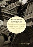 Mezi barokem a klasicismem (Proměny architektury v Čechách a Evropě druhé poloviny 18. století) - obálka
