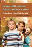 Učíme děti zvládat úzkost, obavy a stres (Cvičení pro mladší školní věk) - obálka