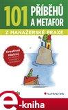 101 příběhů a metafor z manažerské praxe (Kreativní nástroj pro lektory, manažery a edukátory) - obálka