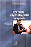 Profesní psychohygiena terapeuta (Cvičení a náměty pro sebehodnocení, seberozvoj a péči o sebe sama) - obálka
