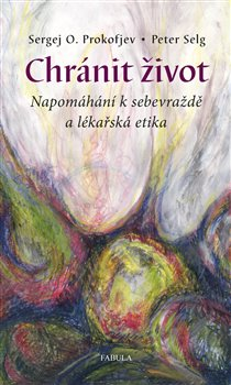 Chránit život. Napomáhání k sebevraždě a lékařská etika - Peter Selg, Sergej O. Prokofjev
