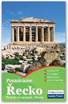 Poznáváme - Řecko. Prožijte to nejlepší z Řecka - Lonely Planet