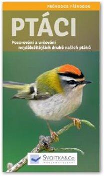 Ptáci. Pozorování a určování nejdůležitějších druhů našich ptáků
