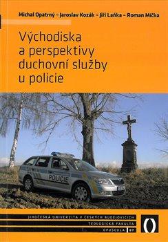 Východiska a perspektivy duchovní služby u policie - Jaroslav Kozák, Jiří Laňka, Roman Míčka, Michal Opatrný