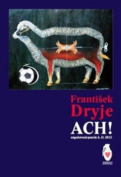 Ach!. Angažovaná poezie A. D. 2013 - František Dryje