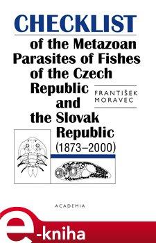 Checklist of the Metazoan Parasites of Fishes of the Czech republic and the Slovak Republic - František Moravec e-kniha