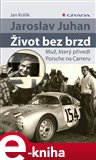 Jaroslav Juhan - ivot bez brzd (Mu, kter&#253; pivedl Porsche na Carreru) - oblka