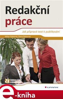 Redakční práce. Jak připravit text k publikování - Dana Pokorná, Milan Pokorný e-kniha