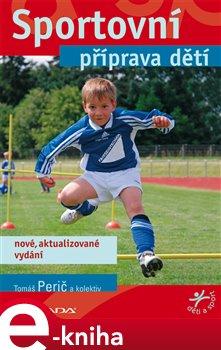 Sportovní příprava dětí. nové, aktualizované vydání - kolektiv, Tomáš Perič e-kniha