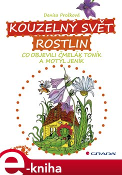 Kouzelný svět rostlin. Co objevili čmelák Toník a motýl Jeník - Denisa Prošková e-kniha