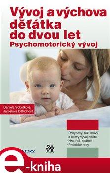 Vývoj a výchova děťátka do dvou let. Psychomotorický vývoj - Daniela Sobotková, Jaroslava Dittrichová e-kniha