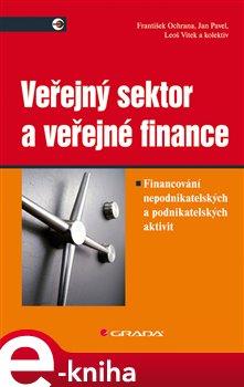 Veřejný sektor a veřejné finance. Financování nepodnikatelských a podnikatelských aktivit - Jan Pavel, František Ochrana, kolektiv, Leoš Vítek e-kniha