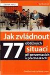 Obálka knihy Jak zvládnout 77 obtížných situací při prezentacích a přednáškách