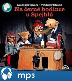 Na černé hodince u Spejblů, mp3 - Miloš Kirschner, Vladimír Straka