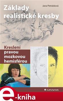 Základy realistické kresby. Kreslení pravou mozkovou hemisférou - Jana Petrásková e-kniha