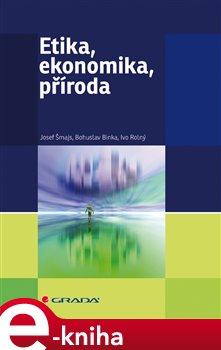 Etika, ekonomika, příroda - Josef Šmajs, Ivo Rolný, Bohuslav Binka e-kniha