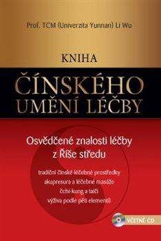 Kniha čínského umění léčby. Osvědčené znalosti léčby z Říše středu - Li Wu, Miroslav Hubáček