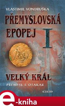 Velký král Přemysl Otakar I. Přemyslovská epopej I. - Vlastimil Vondruška e-kniha