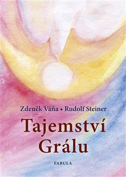 Tajemství Grálu - Rudolf Steiner, Zdeněk Váňa