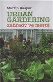 Zahrady ve městě. Urban Gardering. - obálka