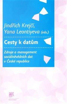 Cesty k datům. Zdroje a management sociálněvědních dat v České republice - Jindřich Krejčí, Yana Leontiyeva
