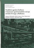 Tradiční agrární  kultura v kontextu společenského vývoje střední Evropy a Balkánu - obálka