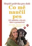 Slepičí polévka pro duši - Co mě naučil pes (101 příběhů o životě, lásce a porozumění) - obálka