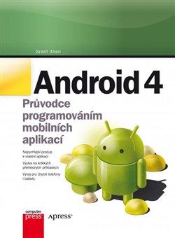Android 4. Průvodce programováním mobilních aplikací - Grant Allen