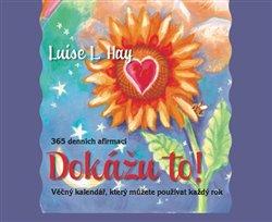 Dokážu to!. Věčný kalendář, který můžete používat rok co rok - Louise L. Hay