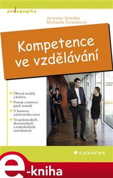 Kompetence ve vzdělávání - Jaroslav Veteška, Michaela Tureckiová e-kniha