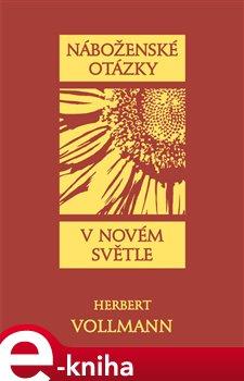 Náboženské otázky v novém světle - Herbert Vollmann e-kniha