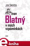 Ivan Blatný v mých vzpomínkách - obálka