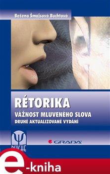 Rétorika. Vážnost mluveného slova, 2., aktualizované vydání - Božena Šmajsová Buchtová e-kniha