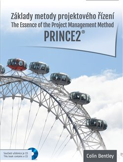 Základy metody projektového řízení PRINCE2. The Essence of the Project Management Method. Prince2 - Colin Bentley