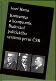 Konsenzus a kompromis (Budování politického systému první Československé republiky 1918-1922) - obálka