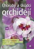 Choroby a škůdci orchidejí (nároky orchidejí na pěstování, poruchy, poškození, choroby a škůdci, preventivní opatření) - obálka