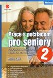 Práce s počítačem pro seniory 2 (fotografie, prezentace, hudba a komunikace) - obálka