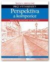 Obálka knihy Perspektiva a kompozice -  Škola kreslení pro výtvarníky