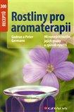Rostliny pro aromaterapii (90 vonných rostlin, jejich znaky a způsob využití) - obálka