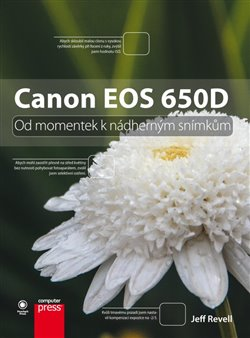 Canon EOS 650D. Od momentek k nádherným snímkům - Jeff Revell
