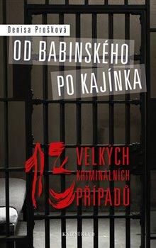 Od Babinského po Kajínka. 13 velkých kriminálních případů - Denisa Prošková