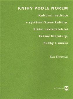 Knihy podle norem. Kulturní instituce v systému řízené kultury. Státní nakladatelství krásné literatury, hudby a umění - Eva Forstová