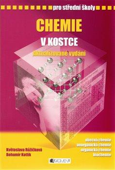 Chemie v kostce pro SŠ. Aktualizované vydání - Květoslava Růžičková, Pavel Kantorek, Bohumír Kotlík