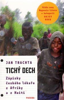Tichý dech. Zápisky českého lékaře z Afriky a Haiti - Jan Trachta