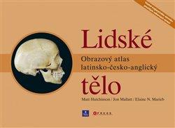 Lidské tělo. Obrazový atlas latinsko-česko-anglický - Elaine N. Marieb, Jon Mallatt, Matt Hutchinson