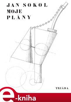 Moje plány. Paměti architekta - Jan Sokol e-kniha